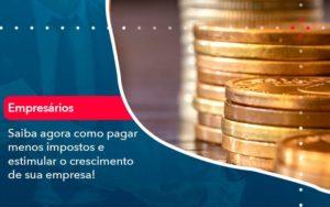 Saiba Agora Como Pagar Menos Impostos E Estimular O Crescimento De Sua Empres - Contabilidade em Brasília | Estratégia Patrimonial