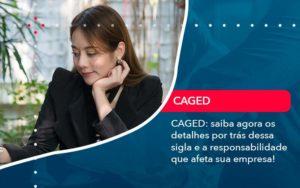 Caged Saiba Agora Os Detalhes Por Tras Dessa Sigla E A Responsabilidade Que Afeta Sua Empresa - Contabilidade em Brasília | Estratégia Patrimonial