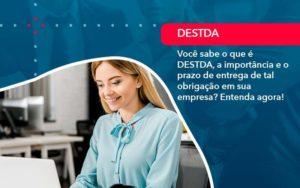 Voce Sabe O Que E Destda A Importancia E O Prazo De Entrega De Tal Obrigacao Em Sua Empresa 1 - Contabilidade em Brasília | Estratégia Patrimonial