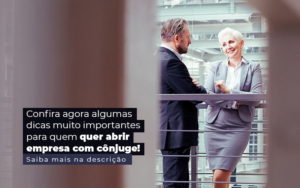 Confira Agora Algumas Dicas Muito Importantes Para Quem Quer Abrir Empresa Com Conjuge Post 1 - Contabilidade em Brasília   Estratégia Patrimonial