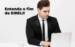 Entenda O Fim Da Eireli Blog 1 - Contabilidade em Brasília | Estratégia Patrimonial
