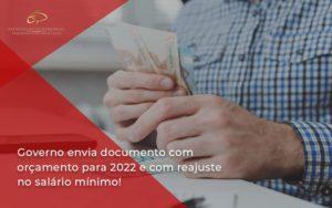 Governo Envia Documento Com Orçamento Para 2022 E Com Reajuste No Salário Mínimo! Estrategia Patrimonial - Contabilidade em Brasília | Estratégia Patrimonial