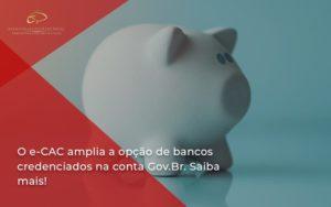 O E Cac Amplia A Opção De Bancos Credenciados Na Conta Gov.br. Saiba Mais! Estrategia Patrimonial - Contabilidade em Brasília | Estratégia Patrimonial
