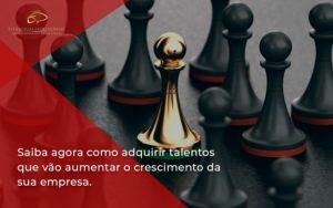 Saiba Agora Como Adquirir Talentos Que Vao Estrategia Patrimonial - Contabilidade em Brasília   Estratégia Patrimonial